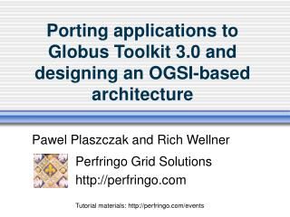Porting applications to Globus Toolkit 3.0 and designing an OGSI-based architecture