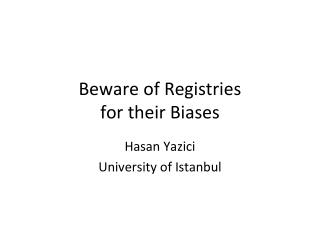Beware  of  Registries for their Biases