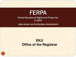 FERPA Family Educational Rights and Privacy Act of 1974 (also known as the Buckley Amendment)