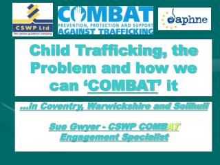 Child Trafficking, the Problem and how we can  COMBAT  it