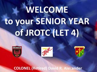 WELCOME to your SENIOR YEAR of JROTC (LET 4)
