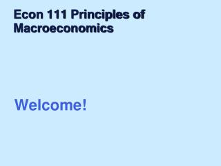 Econ  111  Principles of  Macroeconomics