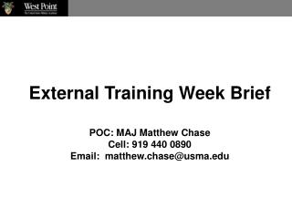 External Training Week Brief POC: MAJ Matthew Chase Cell: 919 440 0890