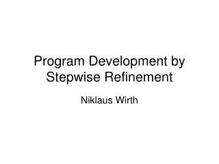 Program Development by Stepwise Refinement