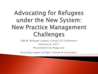 Advocating for Refugees under the New System:  New Practice Management Challenges