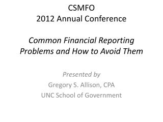 CSMFO 2012 Annual Conference Common Financial Reporting Problems and How to Avoid Them