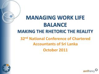 MANAGING WORK LIFE BALANCE MAKING THE RHETORIC THE REALITY