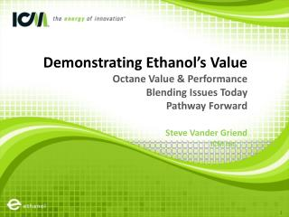 Demonstrating Ethanol's Value Octane Value & Performance Blending Issues Today Pathway Forward