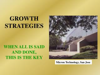 GROWTH STRATEGIES WHEN ALL IS SAID AND DONE, THIS IS THE KEY