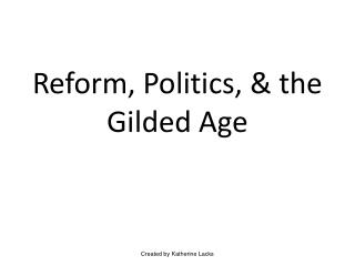 Reform, Politics, & the Gilded Age