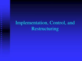 Implementation, Control, and Restructuring