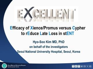 Hyo-Soo Kim MD, PhD on behalf of the investigators Seoul National University Hospital, Seoul, Korea