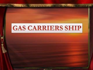 INTRODUCTION. LNG & LPG CARRIER. TYPES OF GAS CARRIER. FULLY PRESSURIZED SHIPS.