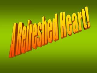 A Refreshed Heart!