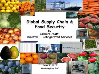 Global Supply Chain & Food Security by Barbara Pratt,  Director  –  Refrigerated Services