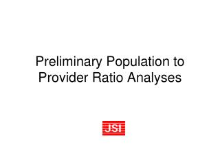 Preliminary Population to Provider Ratio Analyses