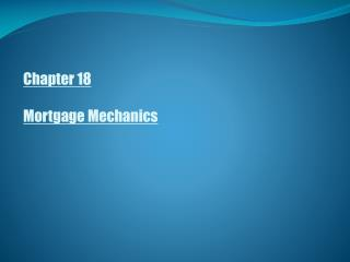 Chapter 18 Mortgage Mechanics
