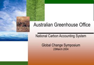 Australian Greenhouse Office National Carbon Accounting System Global Change Symposium