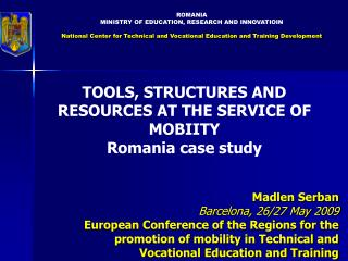 ROMA NIA MINISTRY OF EDUCATION, RESEARCH AND INNOVATIOIN National Center for Technical and Vocational Education and Trai