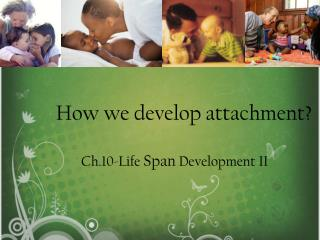 How we develop attachment?