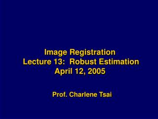 Image Registration  Lecture 13:  Robust Estimation April 12, 2005