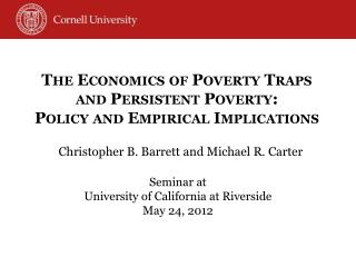 The Economics of Poverty Traps and Persistent Poverty: Policy and Empirical Implications