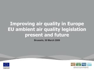 Improving  air quality in Europe EU ambient air quality legislation present and future