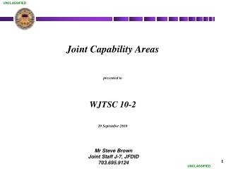 Joint Capability Areas presented to WJTSC 10-2 20 September 2010