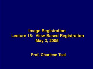 Image Registration  Lecture 16:  View-Based Registration May 3, 2005