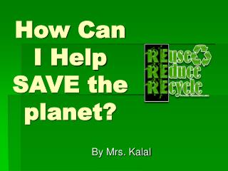 How Can I Help SAVE the planet?