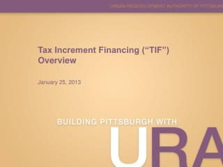 "Tax Increment Financing (""TIF"")  Overview January 25, 2013"