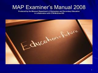MAP Examiner's Manual 2008 Produced by the Missouri Department of Elementary and Secondary Education  in collaboration