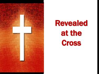 Revealed         at the Cross
