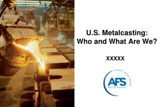 U.S. Metalcasting: Who and What Are We?