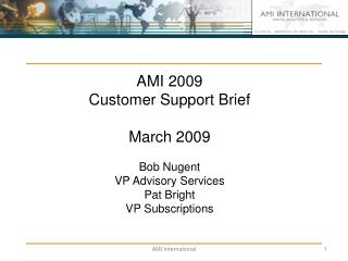 AMI 2009 Customer Support Brief March 2009 Bob Nugent VP Advisory Services Pat Bright
