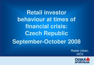 Retail investor behaviour at times of financial crisis: Czech Republic September-October 2008