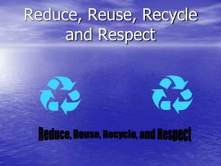 Reduce, Reuse, Recycle and Respect
