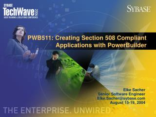 PWB511: Creating Section 508 Compliant Applications with PowerBuilder