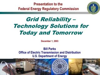 December 1, 2003  Bill Parks Office of Electric Transmission and Distribution U.S. Department of Energy