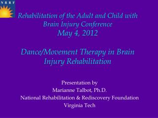 Presentation by Marianne Talbot, Ph.D. National Rehabilitation & Rediscovery Foundation