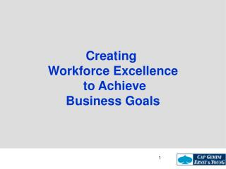 Creating  Workforce Excellence  to Achieve Business Goals
