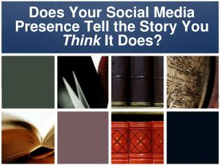 Does Your Social Media Presence Tell the Story You  Think  It Does?