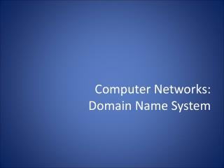 Computer Networks:  Domain  Name System