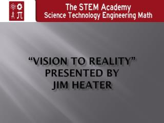 """VISION TO REALITY"" Presented by Jim Heater"