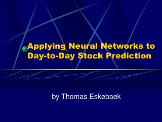 Applying Neural Networks to Day-to-Day Stock Prediction
