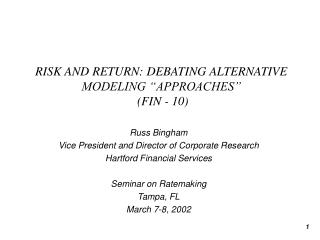 "RISK AND RETURN: DEBATING ALTERNATIVE MODELING ""APPROACHES""  (FIN - 10)"