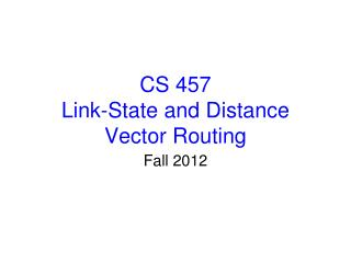 CS 457 Link-State and Distance Vector Routing