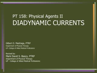 PT 158: Physical Agents II DIADYNAMIC CURRENTS