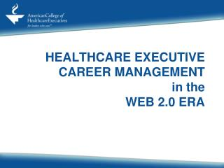 HEALTHCARE EXECUTIVE CAREER MANAGEMENT  in the WEB 2.0 ERA