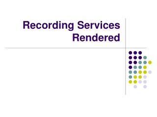 Recording Services Rendered